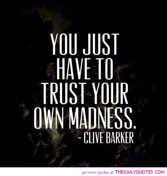 have-to-trust-own-madness-clive-barker-quotes-sayings-pictures