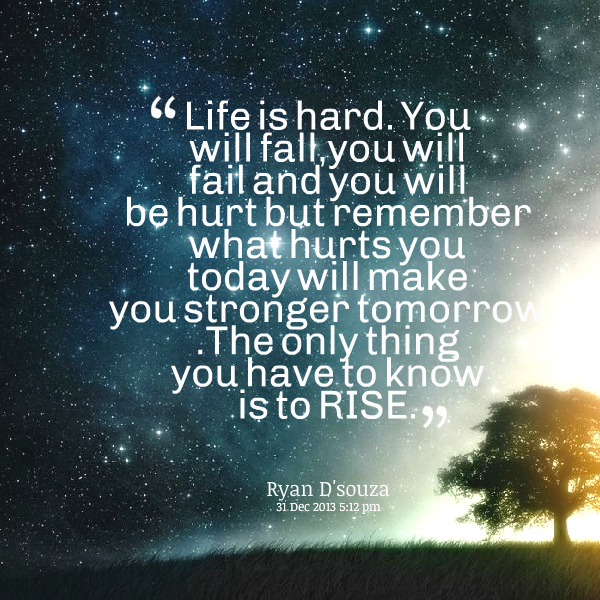 23829-life-is-hard-you-will-fallyou-will-fail-and-you-will-be-hurt